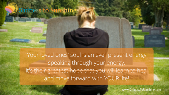 Your loved ones' soul is an ever present energy speaking through your energy.