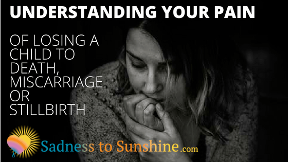 understanding your pain of losing a child by death miscarriage or stillbirth