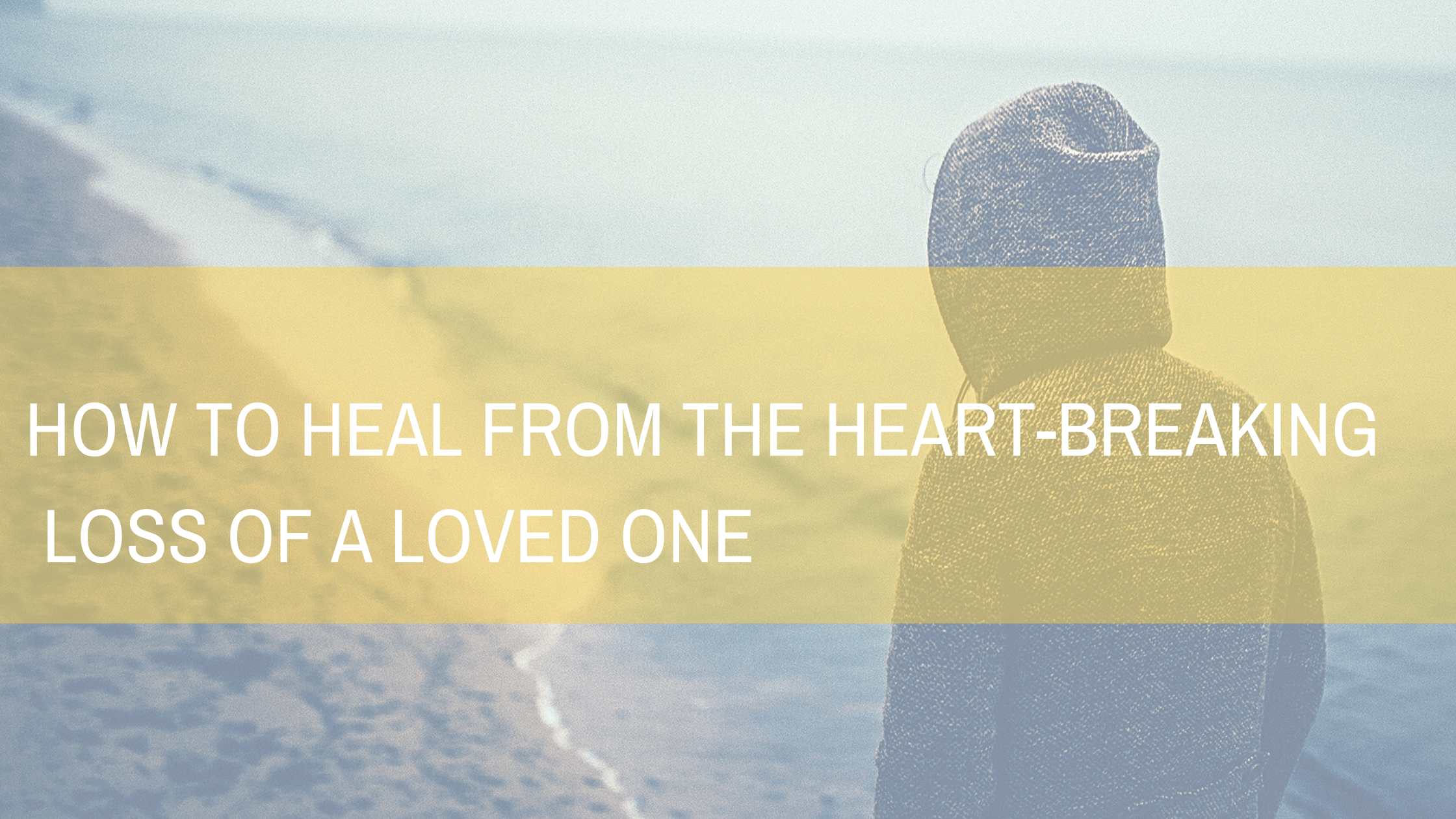 How-to-heal-from-the-heart-breaking-loss-of-a-loved-one- Grief and bereavement counselling